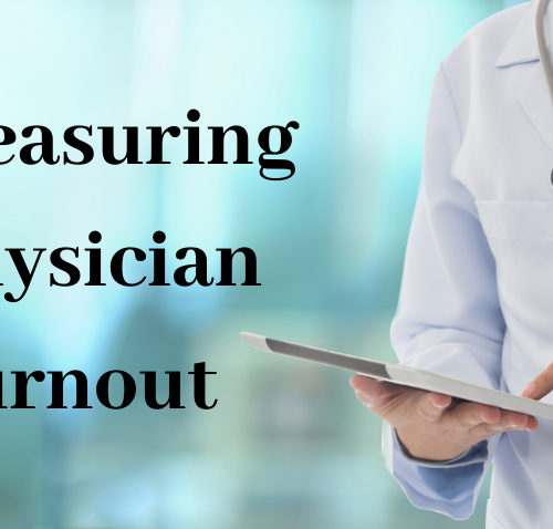 Measuring and Managing Physician Burnout